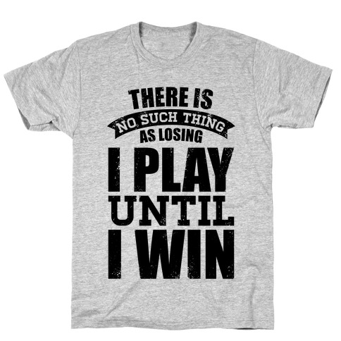 I Play Until I Win (Baseball Tee) T-Shirt
