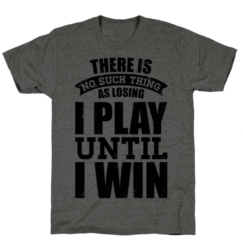I Play Until I Win (Baseball Tee) Mens T-Shirt