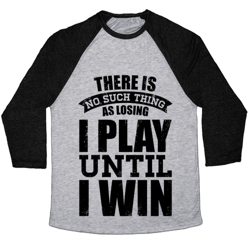 I Play Until I Win (Baseball Tee) Baseball Tee