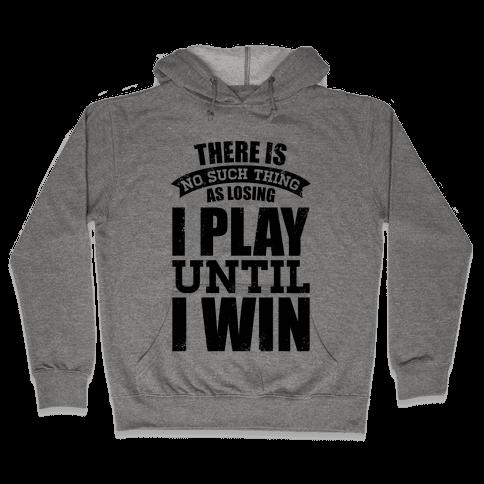 I Play Until I Win (Baseball Tee) Hooded Sweatshirt
