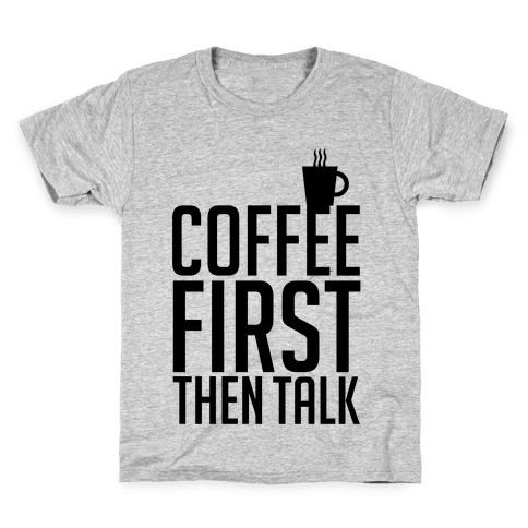 Coffee First Then Talk Kids T-Shirt