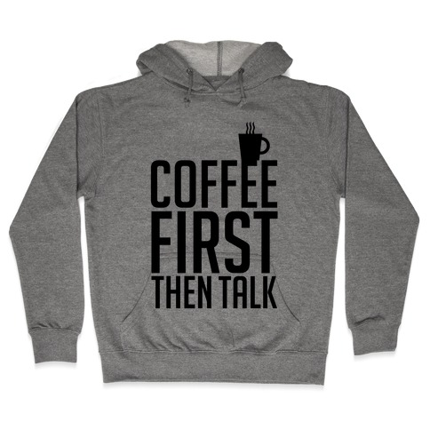 Coffee First Then Talk Hooded Sweatshirt