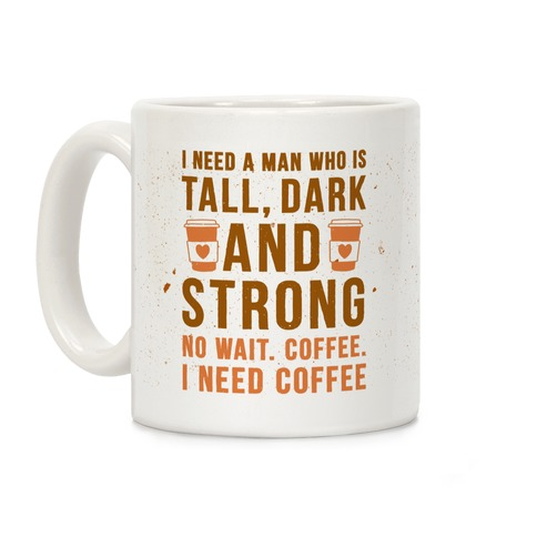I Need A Man Who Is Tall, Dark, And Strong Coffee Mug