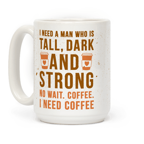 I Need A Man Who Is Tall, Dark, And Strong