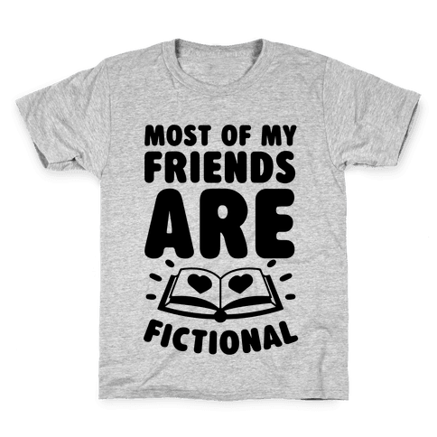Most Of My Friends Are Fictional Kids T-Shirt