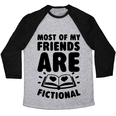 Most Of My Friends Are Fictional Baseball Tee