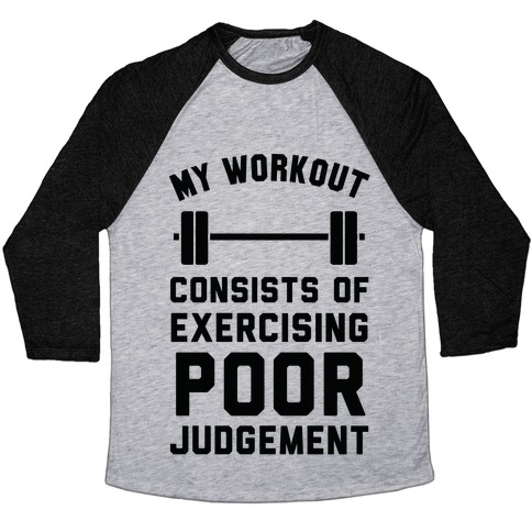 My Workout Consists of Exercising Poor Judgement Baseball Tee