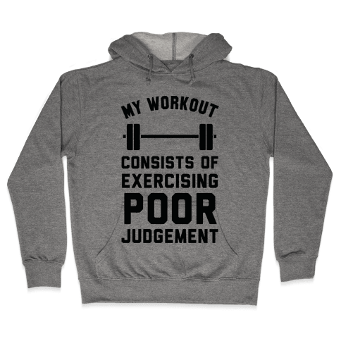 My Workout Consists of Exercising Poor Judgement Hooded Sweatshirt