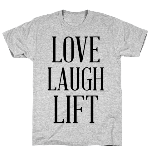 Love Laugh Lift Mens T-Shirt