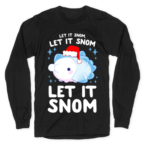 Let It Snom, Let It Snom, Let It Snom Long Sleeve T-Shirt