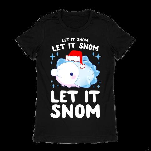 Let It Snom, Let It Snom, Let It Snom Womens T-Shirt