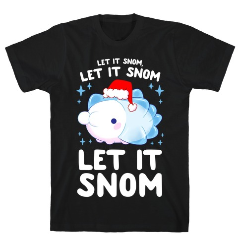 Let It Snom, Let It Snom, Let It Snom T-Shirt