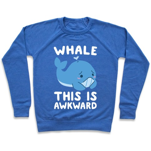 Whale, This is Awkward  Pullover