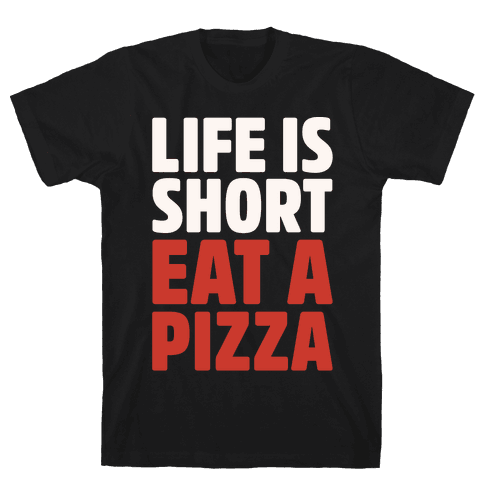 Life Is Short Eat A Pizza White Print Mens T-Shirt