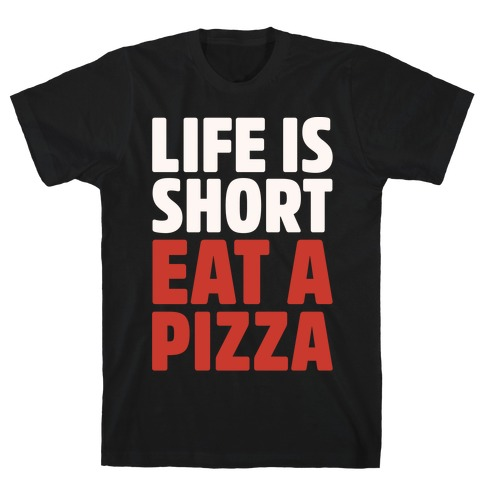 Life Is Short Eat A Pizza White Print T-Shirt