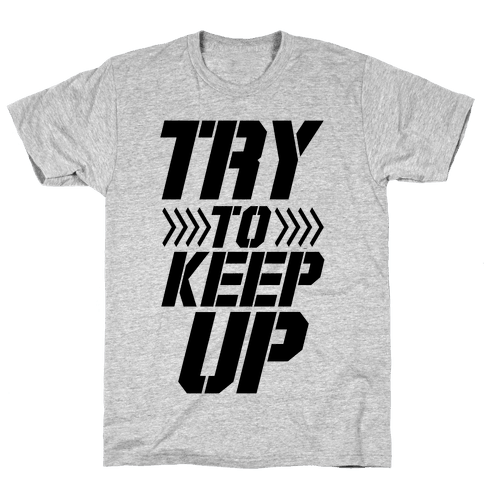 Try to Keep Up Mens T-Shirt
