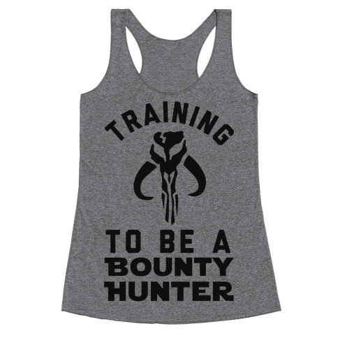 Training To Be A Bounty Hunter Racerback Tank Top