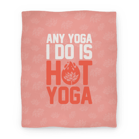 Any Yoga I Do Is Hot Yoga Blanket