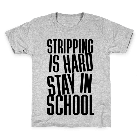 Stripping Is Hard, Stay In School Kids T-Shirt