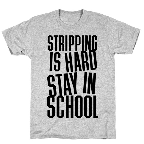 Stripping Is Hard, Stay In School T-Shirt