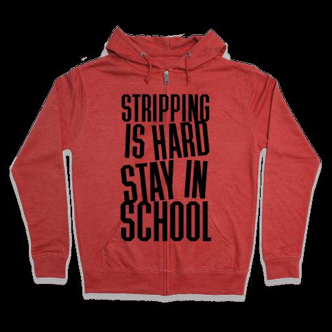 Stripping Is Hard, Stay In School Zip Hoodie