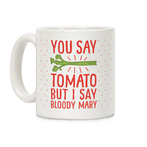 You Say Tomato, But I Say Bloody Mary Coffee Mug