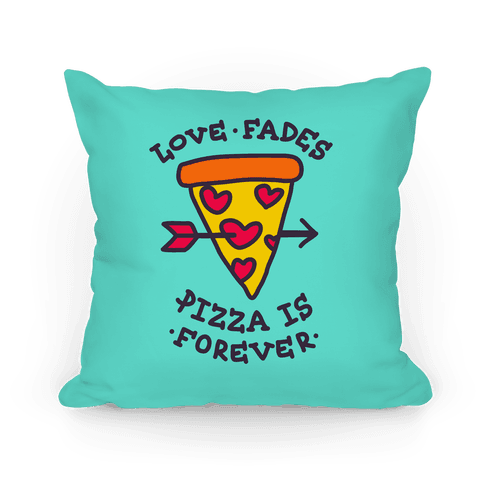 Love Fades, Pizza Is Forever Pillow (Blue) Pillow