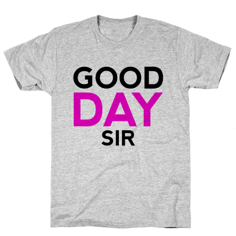 Good Day Sir Mens T-Shirt