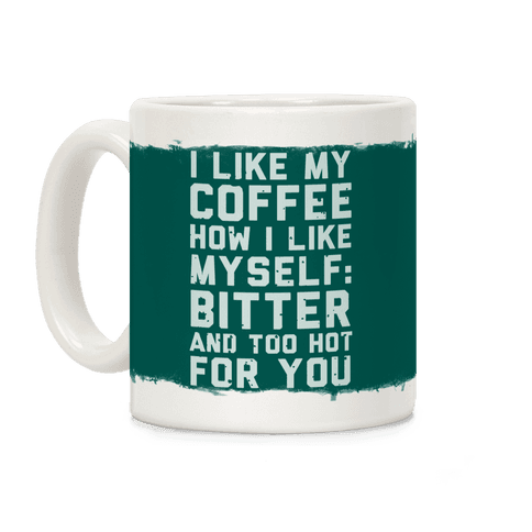 I Like My Coffee How I Like Myself Coffee Mug