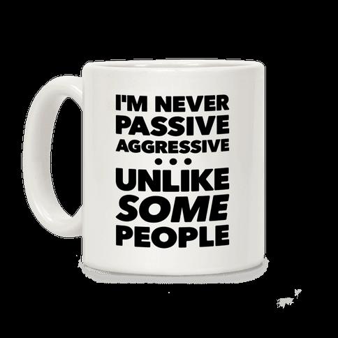 I'm Never Passive Aggressive Coffee Mug