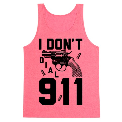 I Don't Dial 911 Tank Top