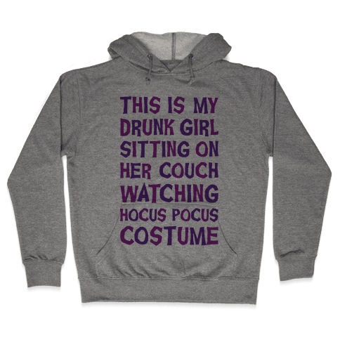 Drunk Girl Sitting On Her Couch Watching Hocus Pocus Costume Hooded Sweatshirt