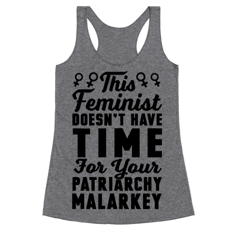 This Feminist Doesn't Have Time For Your Patriarchy Malarkey Racerback Tank Top