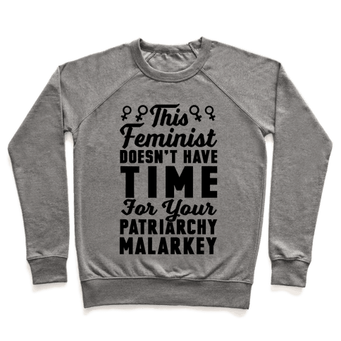 This Feminist Doesn't Have Time For Your Patriarchy Malarkey Pullover