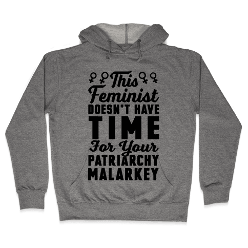 This Feminist Doesn't Have Time For Your Patriarchy Malarkey Hooded Sweatshirt