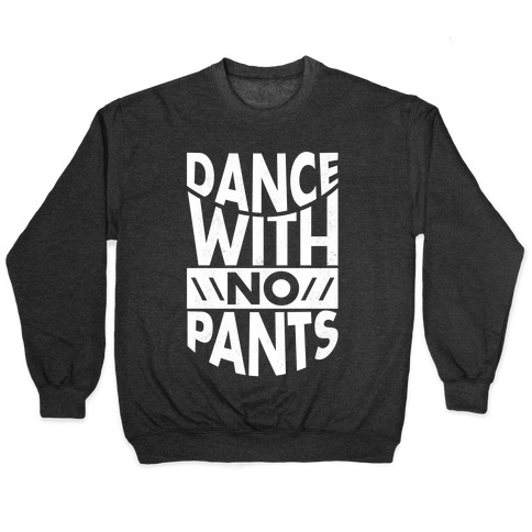 Dance With No Pants Pullover