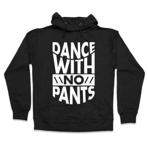 Dance With No Pants Hooded Sweatshirt