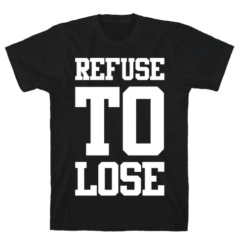 Refuse To Lose Mens T-Shirt