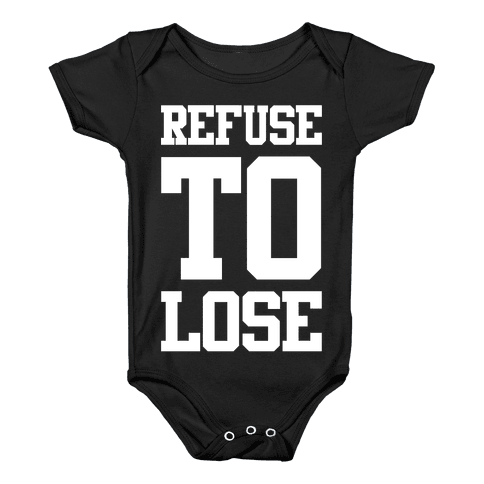 Refuse To Lose Baby Onesy