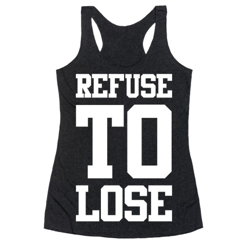 Refuse To Lose Racerback Tank Top