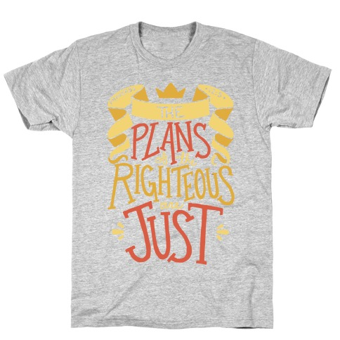 The Plans Of The Righteous Are Just T-Shirt