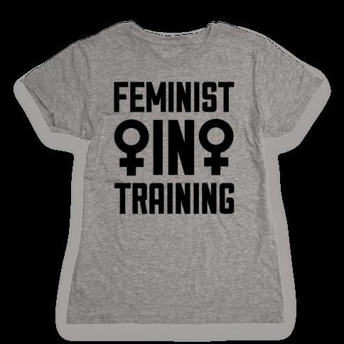 Feminist In Training Womens T-Shirt