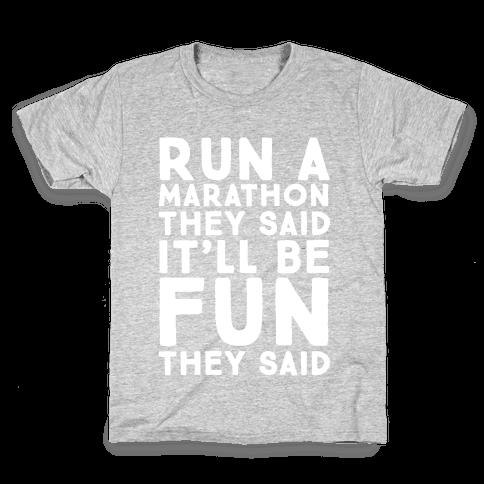 Run A Marathon They Said It'll Be Fun They Said Kids T-Shirt