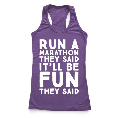 Run A Marathon They Said It'll Be Fun They Said Racerback Tank Top