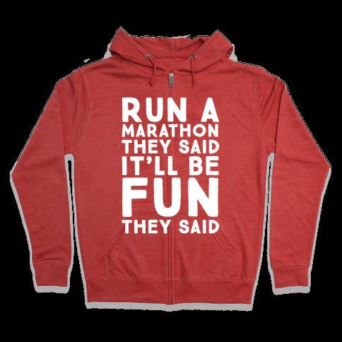 Run A Marathon They Said It'll Be Fun They Said Zip Hoodie