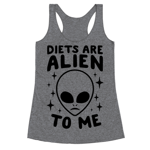 Diets Are Alien To Me Racerback Tank Top