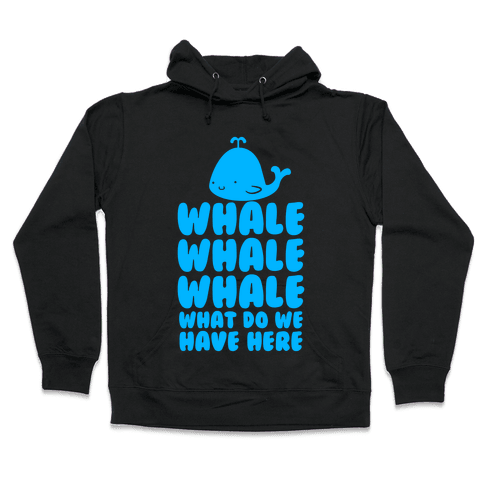 Whale Whale Whale Hooded Sweatshirt