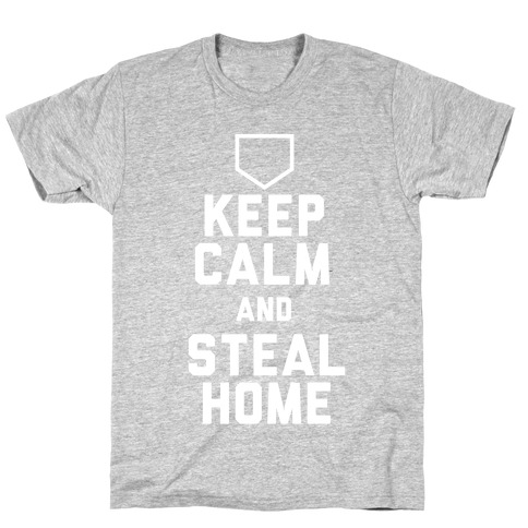 Keep Calm And Steal Home T-Shirt