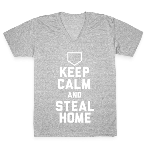 Keep Calm And Steal Home V-Neck Tee Shirt