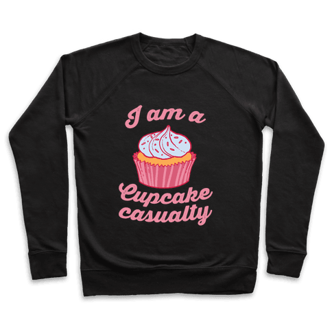 I Am A Cupcake Casualty Pullover